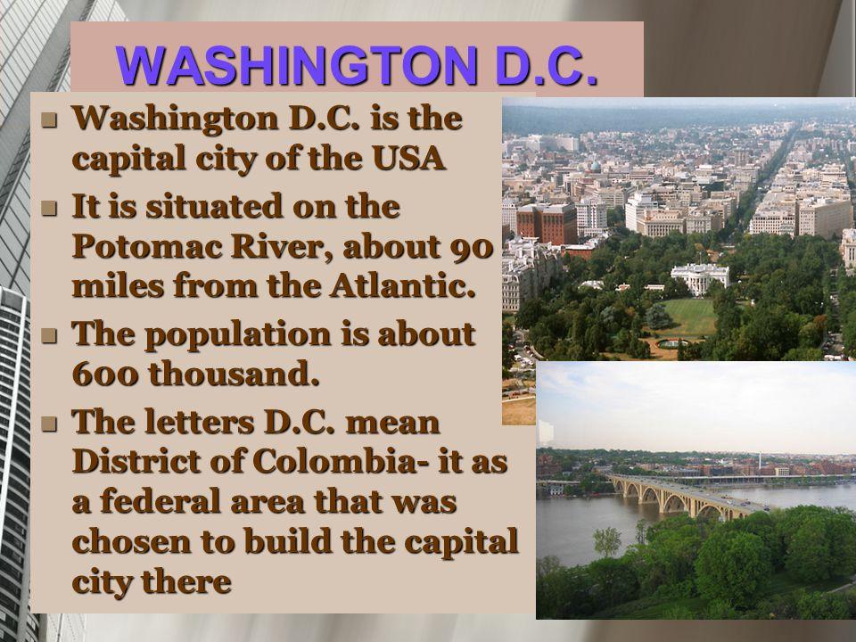 WASHINGTON D.C. Washington D.C. is the capital city of the USA Washington D.C.