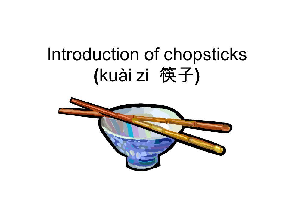 Introduction of chopsticks (kuài zi 筷子 )