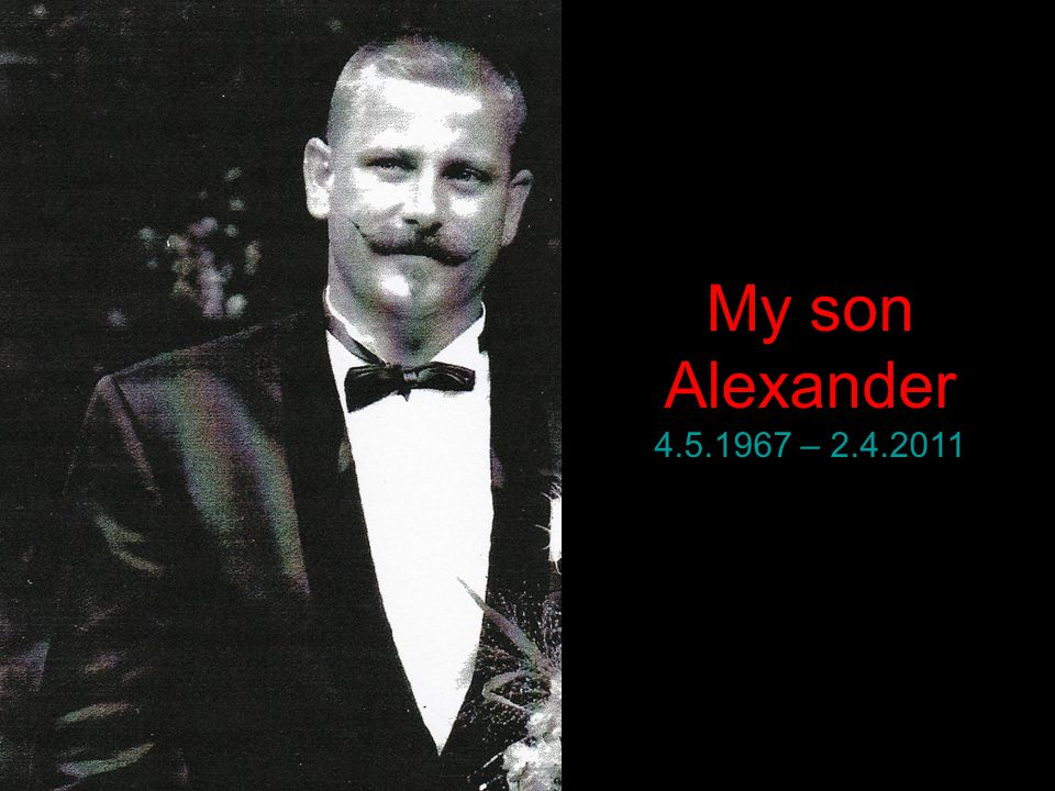 My son Alexander 4.5.1967 – 2.4.2011