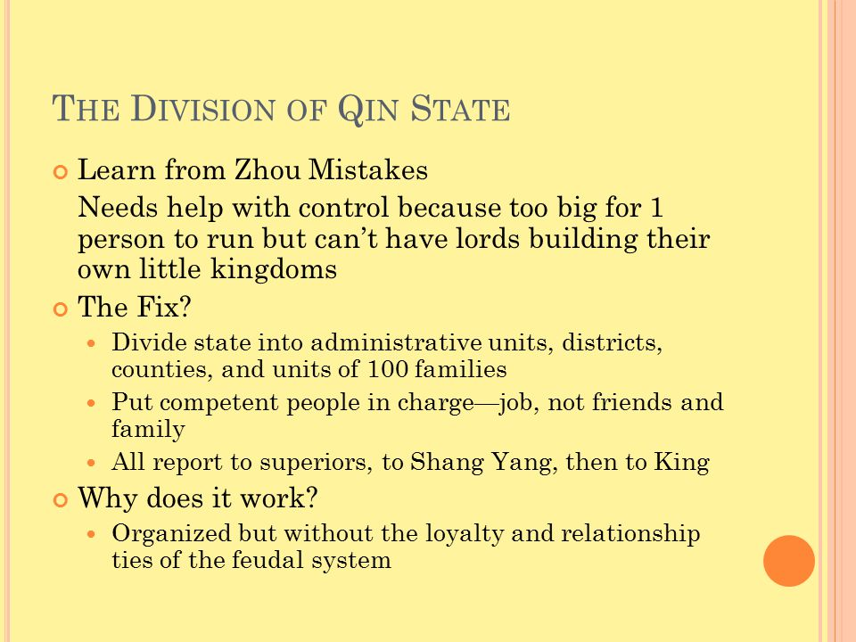 T HE D IVISION OF Q IN S TATE Learn from Zhou Mistakes Needs help with control because too big for 1 person to run but can't have lords building their own little kingdoms The Fix.