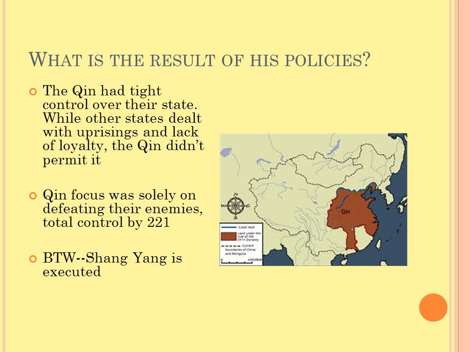 W HAT IS THE RESULT OF HIS POLICIES . The Qin had tight control over their state.