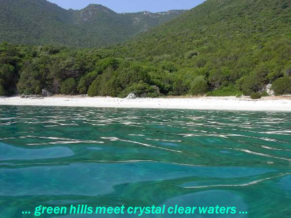 where … green hills meet crystal clear waters …