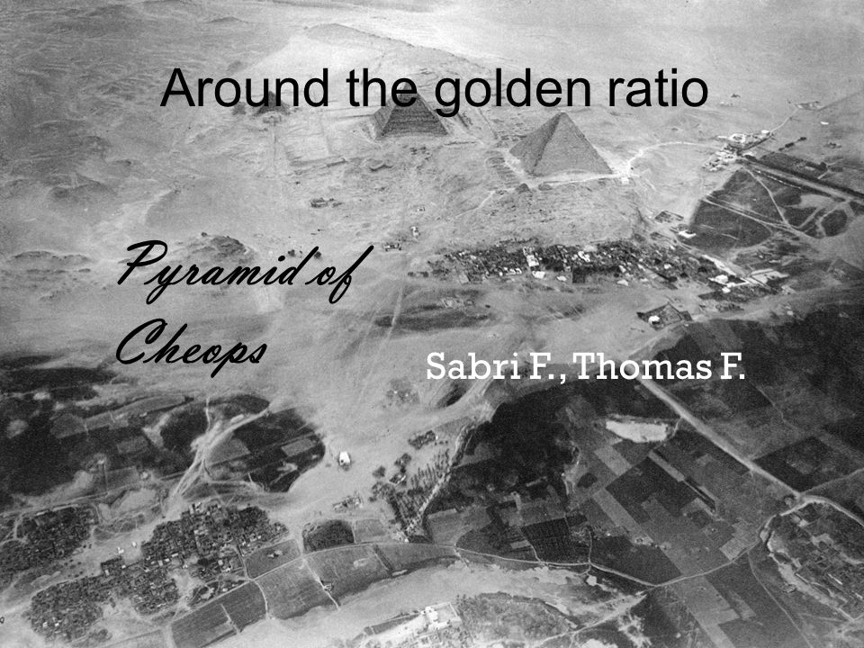 Around the golden ratio Sabri F., Thomas F. Pyramid of Cheops