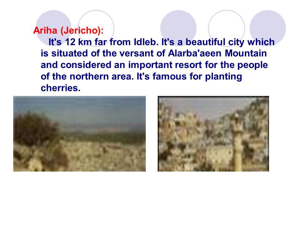 Ariha (Jericho): It s 12 km far from Idleb.