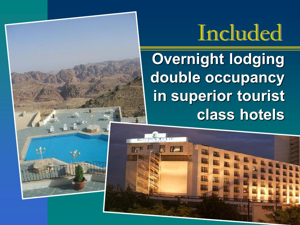 Panorama Hotel – Petra or similar Included Overnight lodging double occupancy in superior tourist class hotels