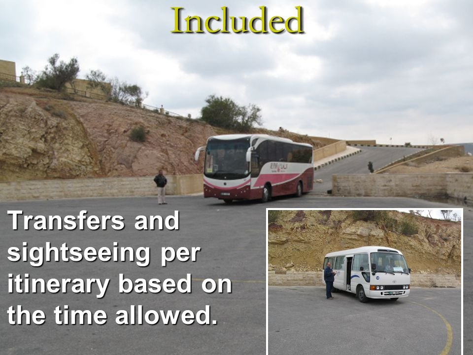 Transfers and sightseeing per itinerary based on the time allowed. IncludedIncluded