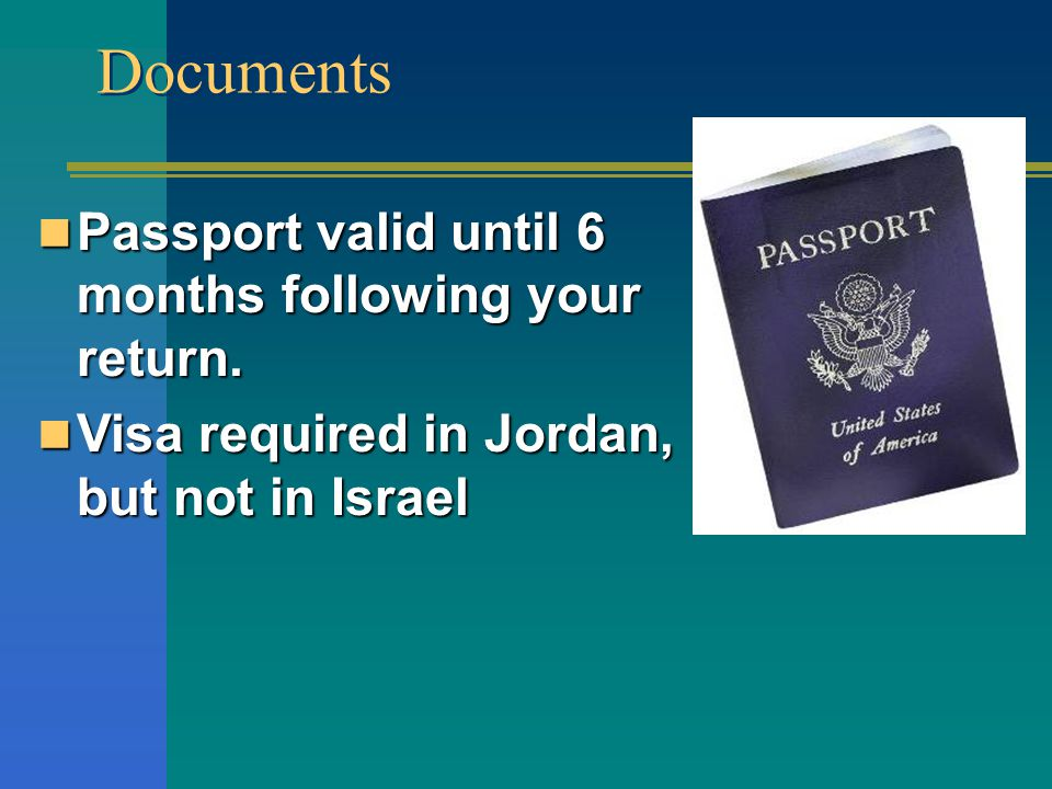 Passport valid until 6 months following your return.