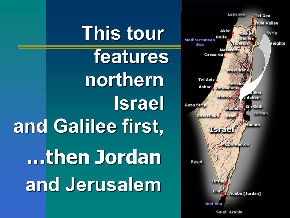 This tour features northern northernIsrael and Galilee first, …then Jordan and Jerusalem and Jerusalem