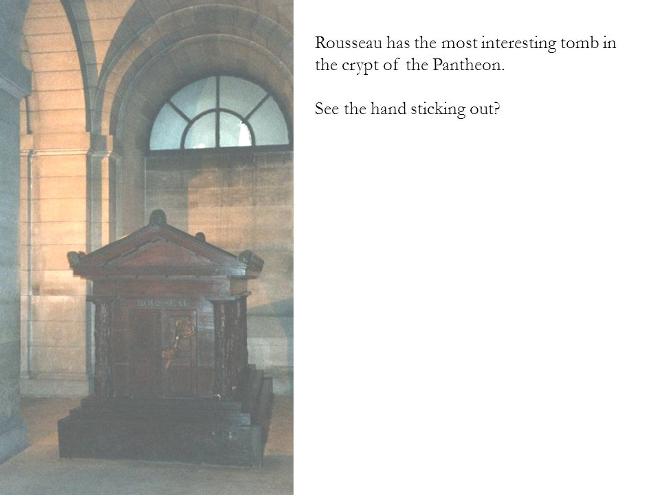 Rousseau has the most interesting tomb in the crypt of the Pantheon. See the hand sticking out?