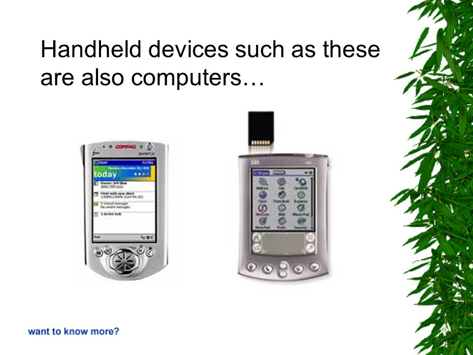 Handheld devices such as these are also computers…