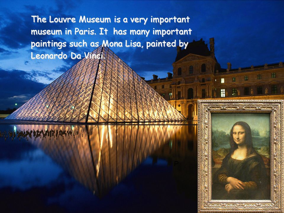 P The Louvre Museum is a very important museum in Paris.