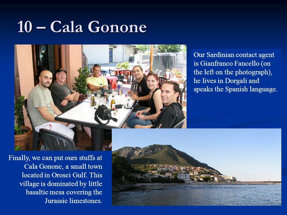 10 – Cala Gonone Finally, we can put ours stuffs at Cala Gonone, a small town located in Orosei Gulf.