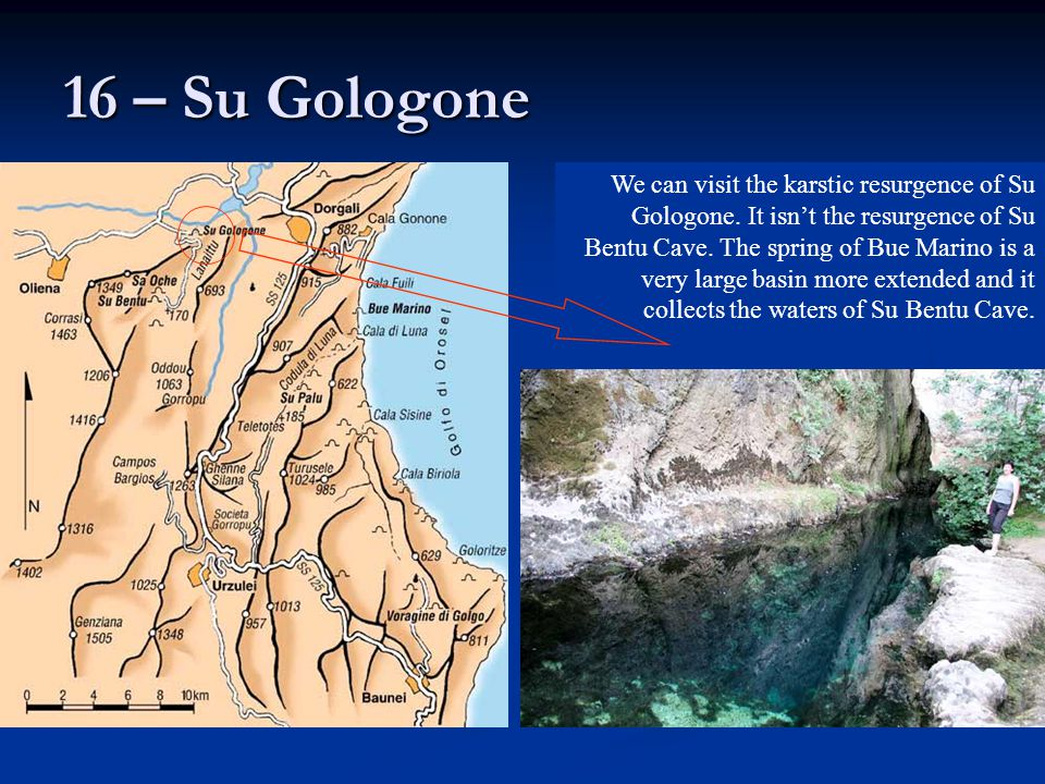 16 – Su Gologone We can visit the karstic resurgence of Su Gologone. It isn't the resurgence of Su Bentu Cave. The spring of Bue Marino is a very larg