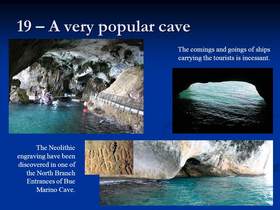 19 – A very popular cave The Neolithic engraving have been discovered in one of the North Branch Entrances of Bue Marino Cave.