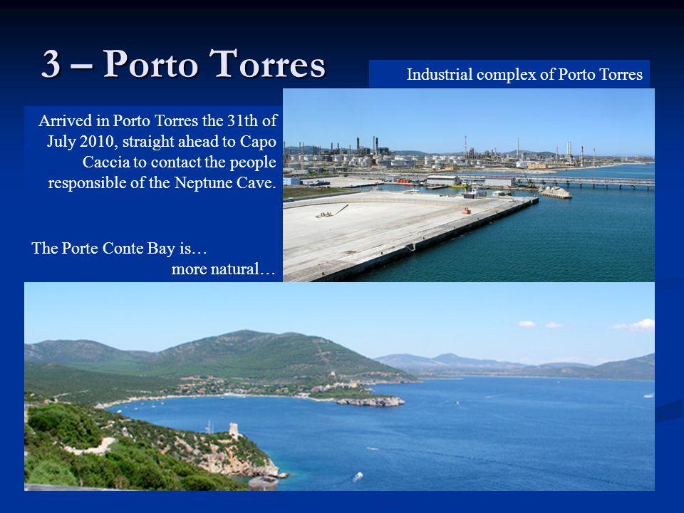3 – Porto Torres Arrived in Porto Torres the 31th of July 2010, straight ahead to Capo Caccia to contact the people responsible of the Neptune Cave.