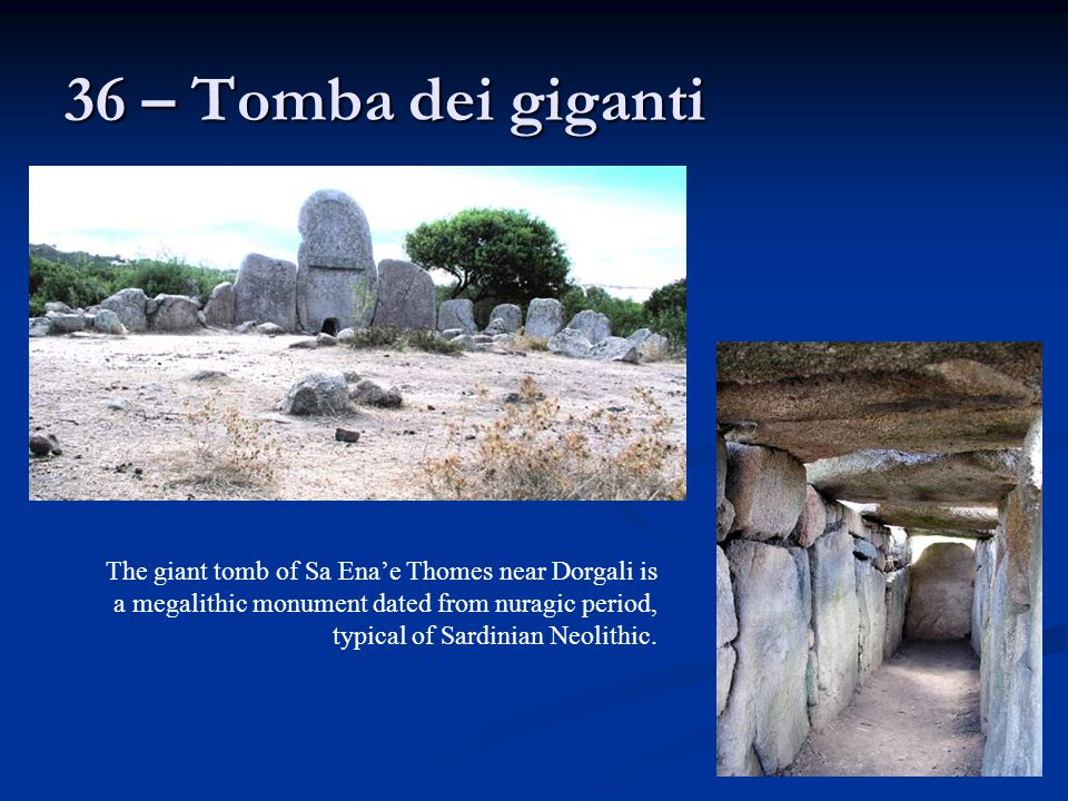 36 – Tomba dei giganti The giant tomb of Sa Ena'e Thomes near Dorgali is a megalithic monument dated from nuragic period, typical of Sardinian Neolithic.