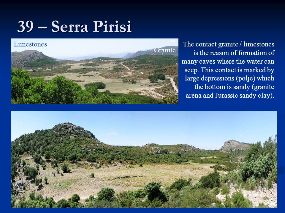 39 – Serra Pirisi The contact granite / limestones is the reason of formation of many caves where the water can seep.