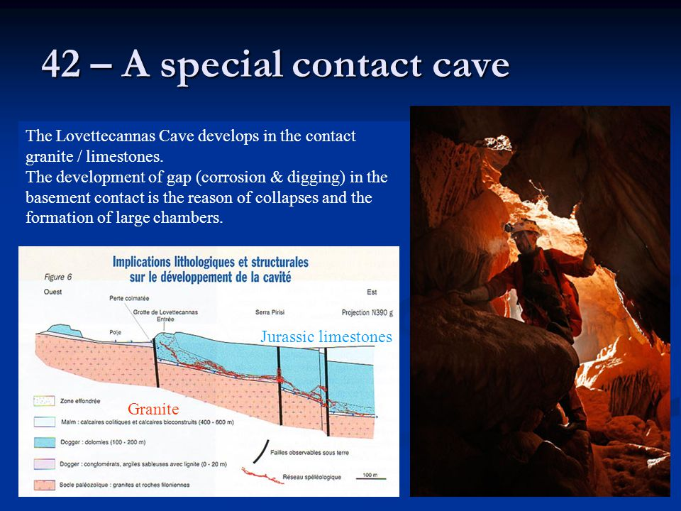 42 – A special contact cave The Lovettecannas Cave develops in the contact granite / limestones.