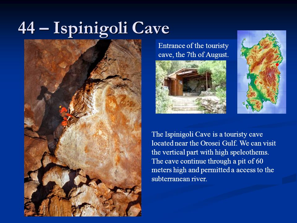 44 – Ispinigoli Cave The Ispinigoli Cave is a touristy cave located near the Orosei Gulf. We can visit the vertical part with high speleothems. The ca