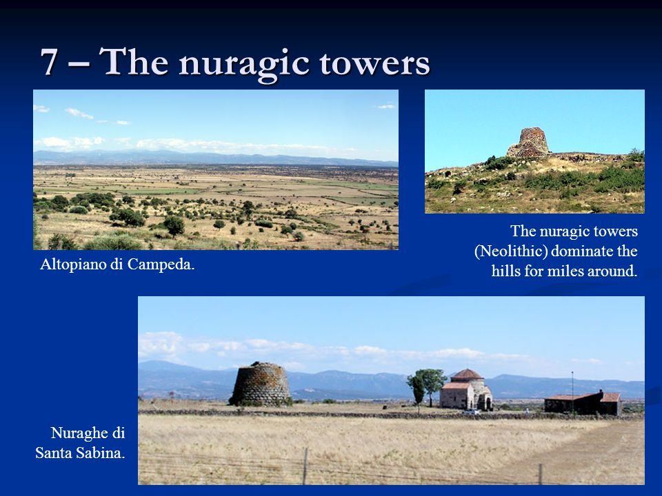 7 – The nuragic towers The nuragic towers (Neolithic) dominate the hills for miles around.