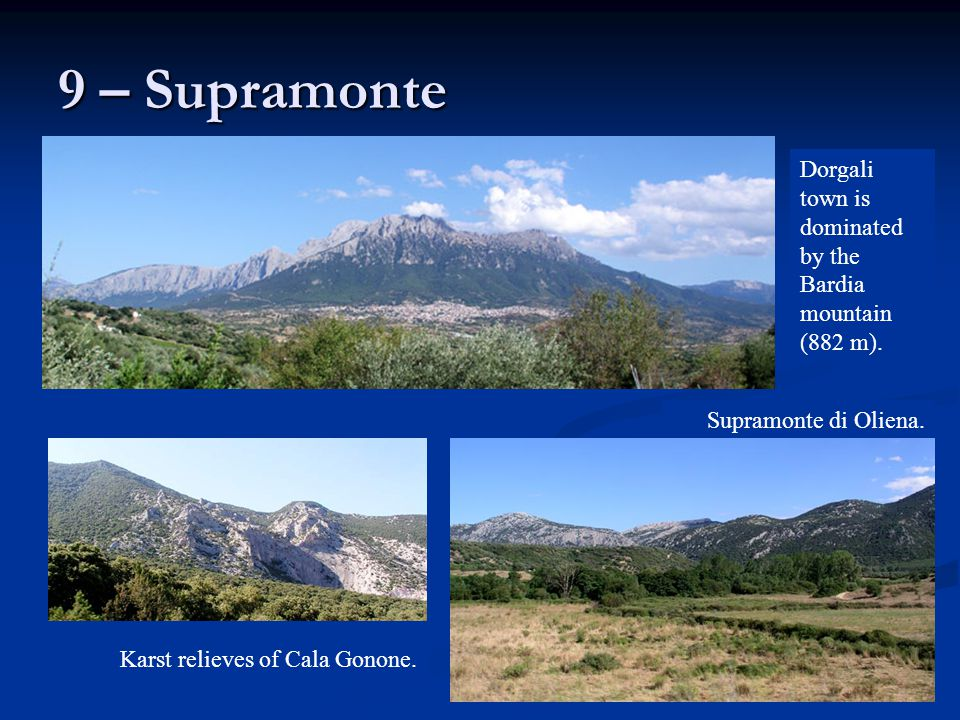 9 – Supramonte Supramonte di Oliena. Dorgali town is dominated by the Bardia mountain (882 m). Karst relieves of Cala Gonone.