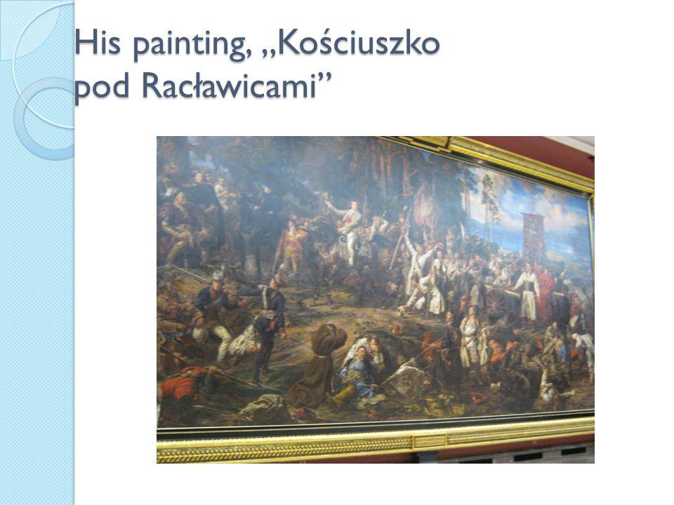 "His painting, ""Kościuszko pod Racławicami"