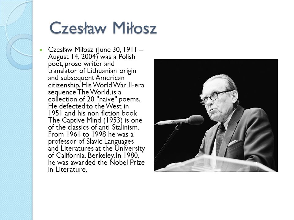 Czesław Miłosz Czesław Miłosz (June 30, 1911 – August 14, 2004) was a Polish poet, prose writer and translator of Lithuanian origin and subsequent Ame