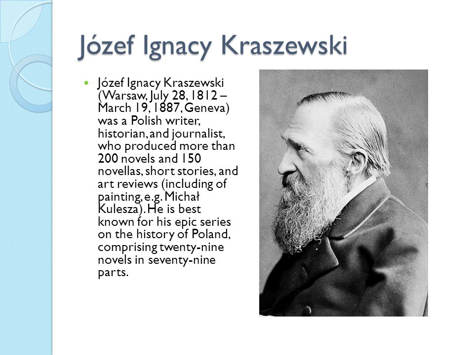 Józef Ignacy Kraszewski Józef Ignacy Kraszewski (Warsaw, July 28, 1812 – March 19, 1887, Geneva) was a Polish writer, historian, and journalist, who p