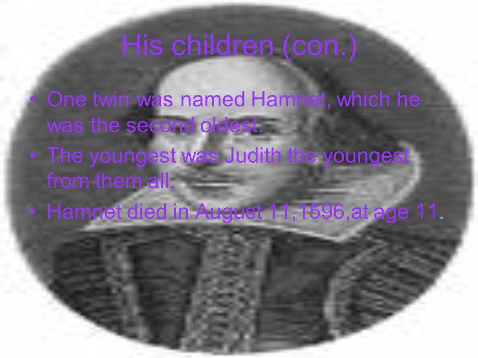 His children (con.) One twin was named Hamnet, which he was the second oldest.