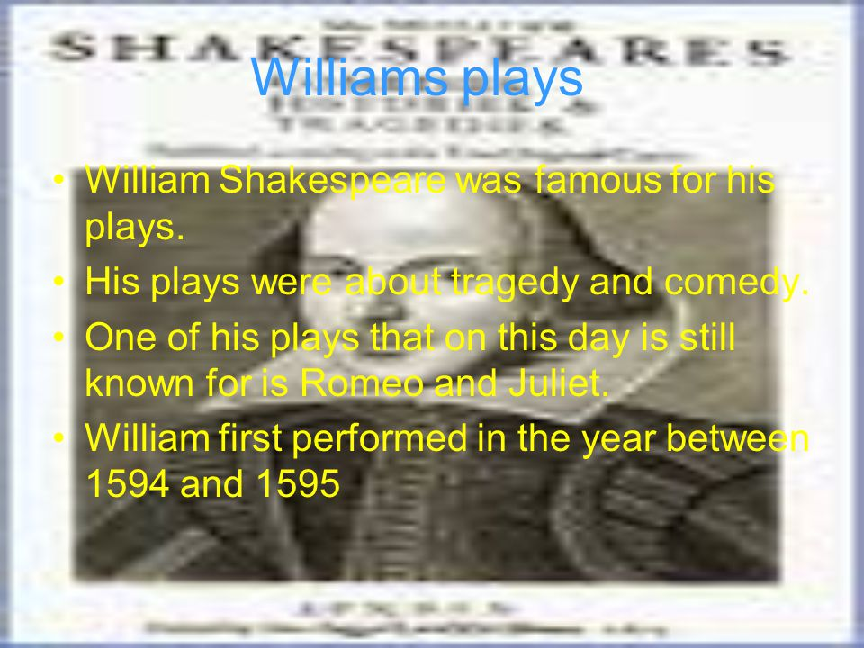 Williams plays William Shakespeare was famous for his plays.