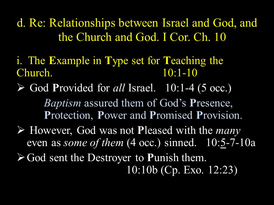 d. Re: Relationships between Israel and God, and the Church and God.