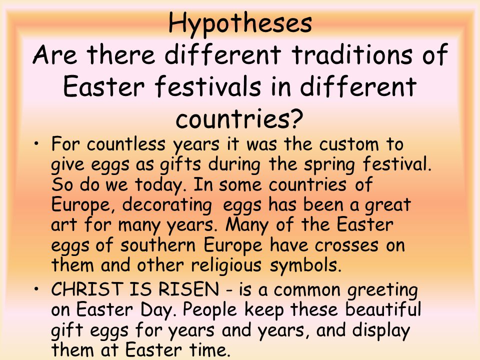 Hypotheses Are there different traditions of Easter festivals in different countries.
