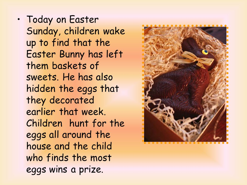 Today on Easter Sunday, children wake up to find that the Easter Bunny has left them baskets of sweets.