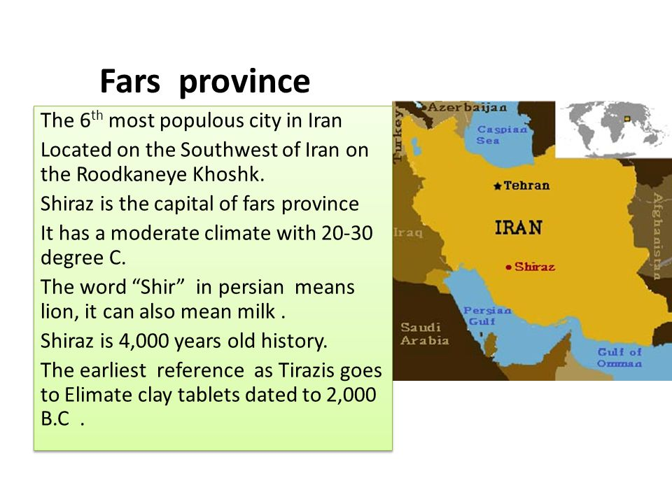 Shiraz - Fars Population: about 1,455,073 2011 53% of Iran's electronic industries is placed in Shiraz.