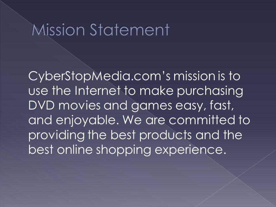 CyberStopMedia.com's mission is to use the Internet to make purchasing DVD movies and games easy, fast, and enjoyable.