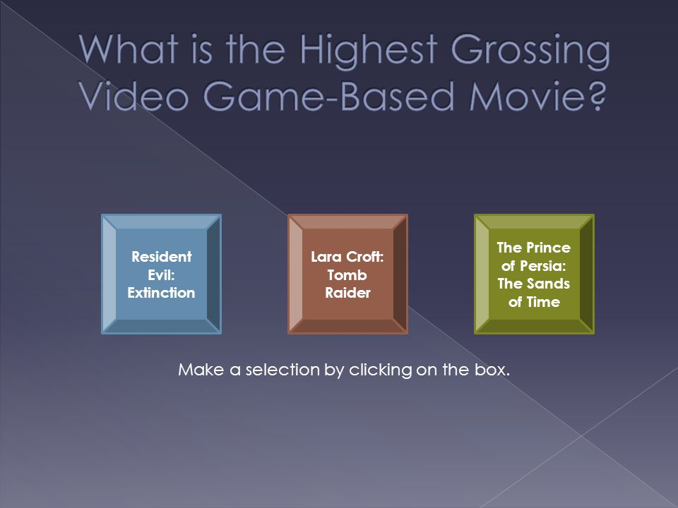 Resident Evil: Extinction Lara Croft: Tomb Raider The Prince of Persia: The Sands of Time Make a selection by clicking on the box.