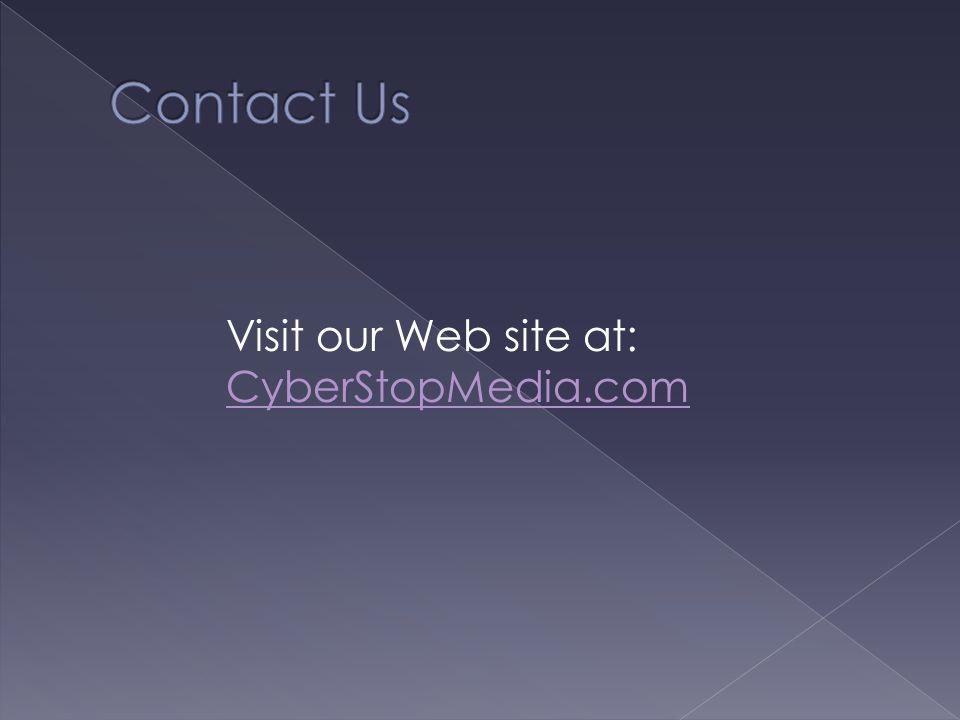 Visit our Web site at: CyberStopMedia.com CyberStopMedia.com