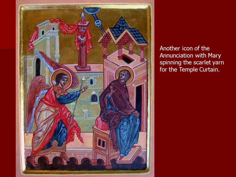 Another icon of the Annunciation with Mary spinning the scarlet yarn for the Temple Curtain.