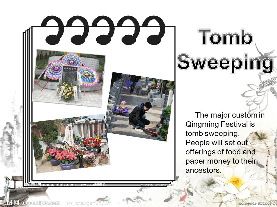The major custom in Qingming Festival is tomb sweeping. People will set out offerings of food and paper money to their ancestors.