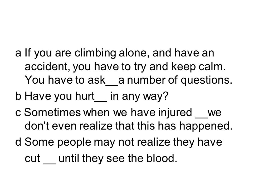 a If you are climbing alone, and have an accident, you have to try and keep calm.