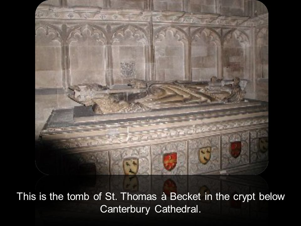 This is the tomb of St. Thomas à Becket in the crypt below Canterbury Cathedral.
