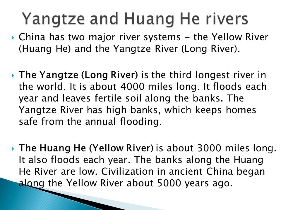  China has two major river systems - the Yellow River (Huang He) and the Yangtze River (Long River).