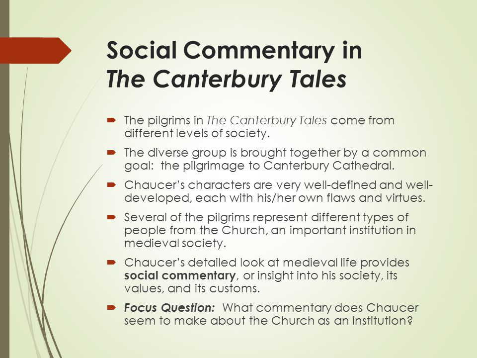 Social Commentary in The Canterbury Tales  The pilgrims in The Canterbury Tales come from different levels of society.