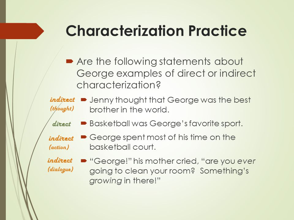 Characterization Practice  Are the following statements about George examples of direct or indirect characterization.