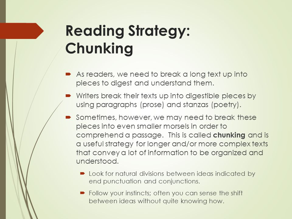 Reading Strategy: Chunking  As readers, we need to break a long text up into pieces to digest and understand them.