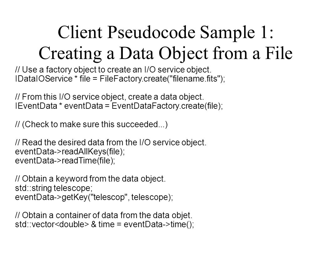 Client Pseudocode Sample 1: Creating a Data Object from a File // Use a factory object to create an I/O service object.