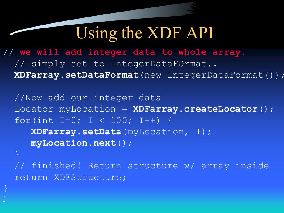 Using the XDF API // create 2D (10x10)structure import gov.nasa.gsfc.adc.xdf.*; public Structure create2DXDFStructure () { Array XDFarray = new Array(