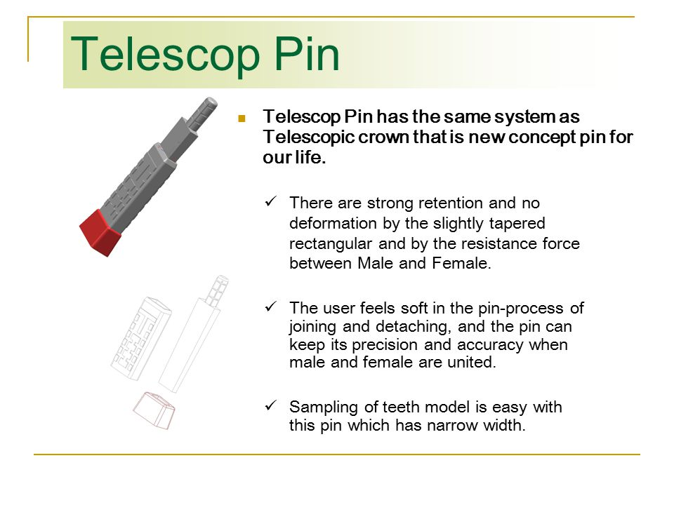 Telescop Pin Telescop Pin has the same system as Telescopic crown that is new concept pin for our life.