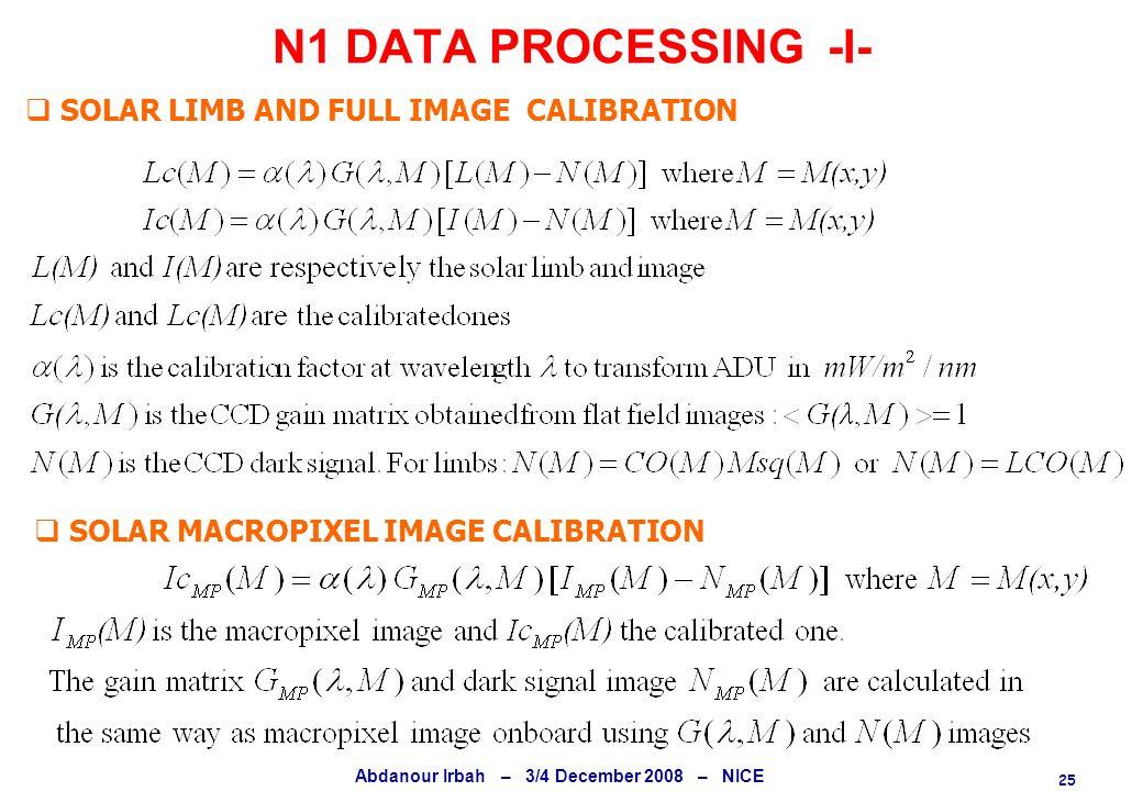 25 Abdanour Irbah – 3/4 December 2008 – NICE N1 DATA PROCESSING -I-  SOLAR LIMB AND FULL IMAGE CALIBRATION  SOLAR MACROPIXEL IMAGE CALIBRATION