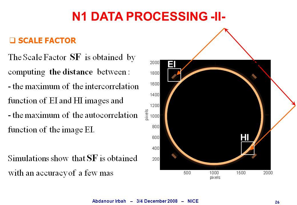 26 Abdanour Irbah – 3/4 December 2008 – NICE N1 DATA PROCESSING -II-  SCALE FACTOR EI HI SF